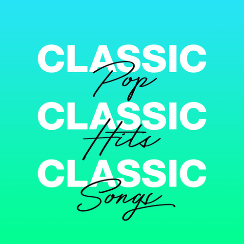 Classic Pop Classic Hits Classic Songs by Various Artists