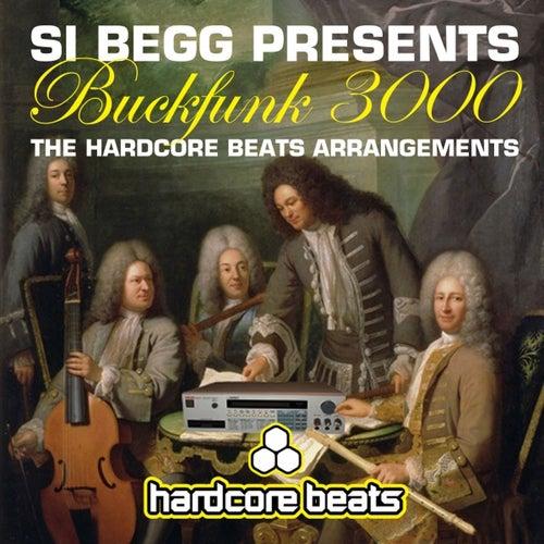 Si Begg Presents Buckfunk 3000: The Hardcore Beats Arrangements by Si Begg