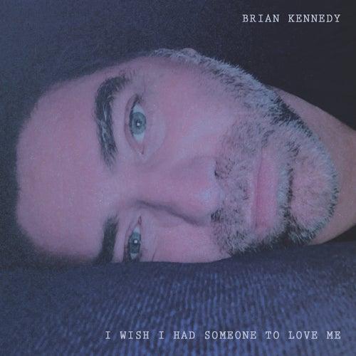 I Wish I Had Someone To Love Me de Brian Kennedy