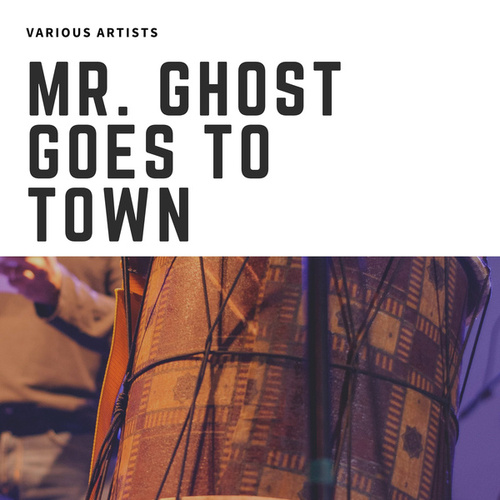 Mr. Ghost Goes To Town van Various Artists