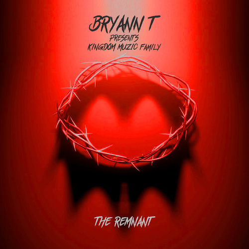 Kingdom Muzic Family: The Remnant fra Bryann T