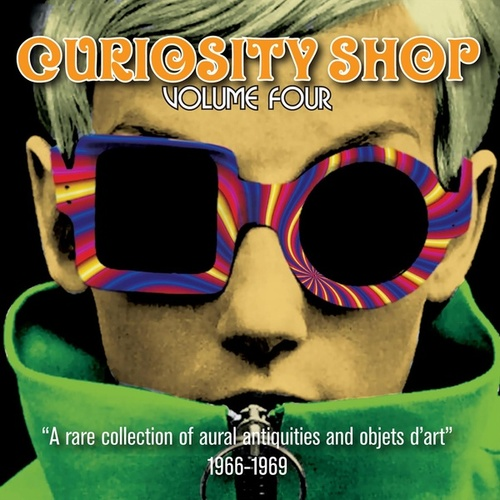 Curiosity Shop, Vol. 4 (A Rare Collection Of Aural Antiquities And Objets D'Art 1966-1969) von Various Artists