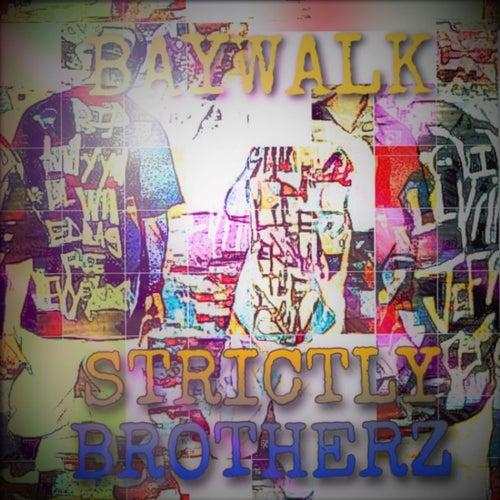 Strictly Brotherz by Baywalk