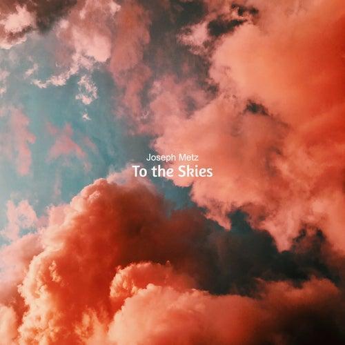 To the Skies by Joseph Metz