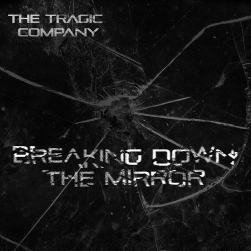 Breaking Down the Mirror by The Tragic Company