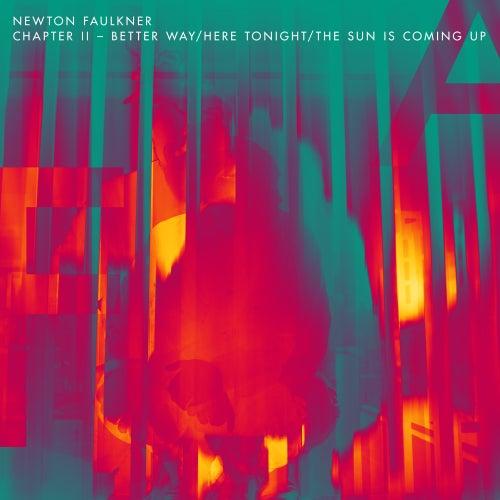Chapter II - Better Way/Here Tonight/The Sun is Coming Up de Newton Faulkner
