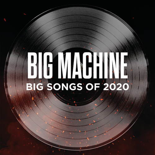 Big Machine: Big Songs Of 2020 by Various Artists