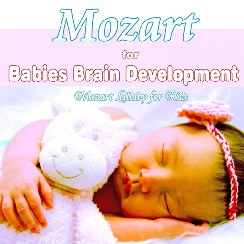 Mozart For Babies Brain Development: Mozart Lullaby for Kids by Bedtime Mozart Lullaby Academy