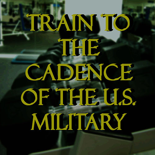 Train to the Cadence of the U.S. Military by U.S. Drill Sergeant Field Recordings