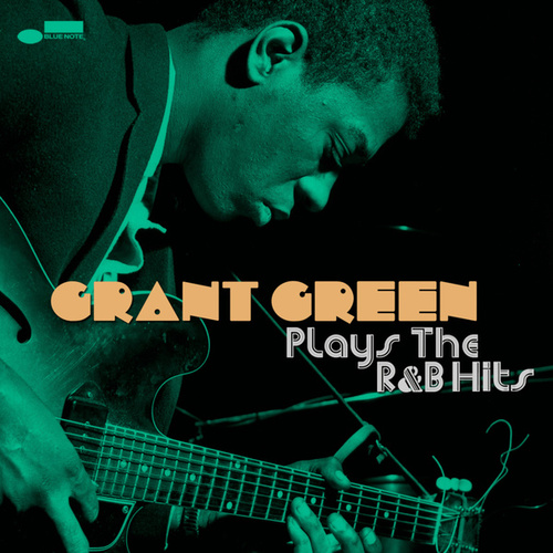 Plays the R&B Hits by Grant Green
