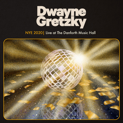 NYE 2020 (Live at The Danforth Music Hall) by Dwayne Gretzky