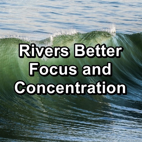 Rivers Better Focus and Concentration von Sea Waves Sounds