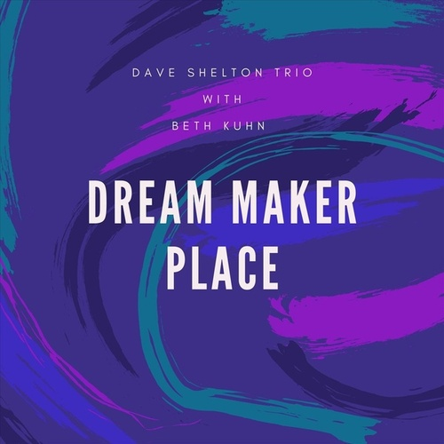Dream Maker Place (feat. Beth Kuhn) by Dave Shelton Trio
