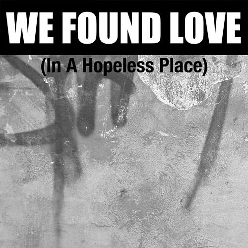 We Found Love (In a Hopeless Place) - Single by Savana