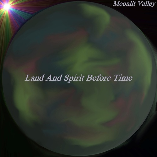 Land And Spirit Before Time by Moonlit Valley