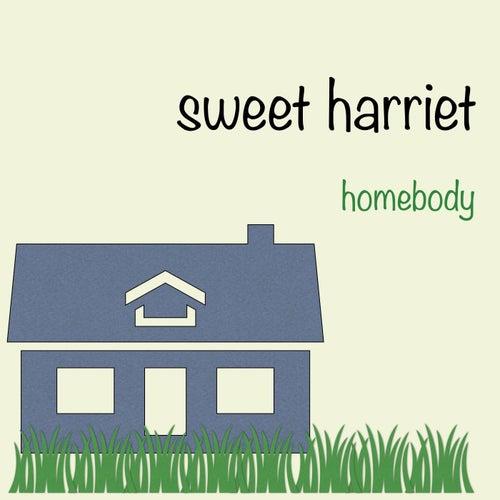 Homebody by Sweet Harriet