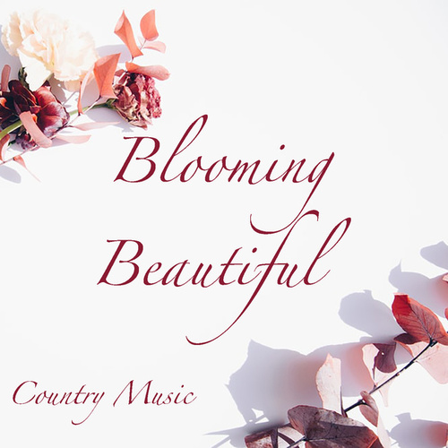 Blooming Beautiful Country Music by Various Artists