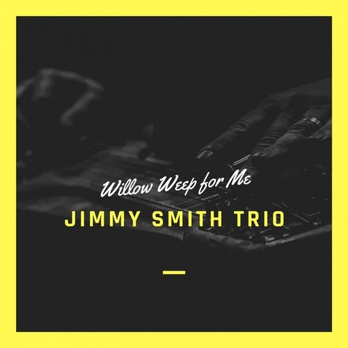 Willow Weep for Me de Jimmy Smith