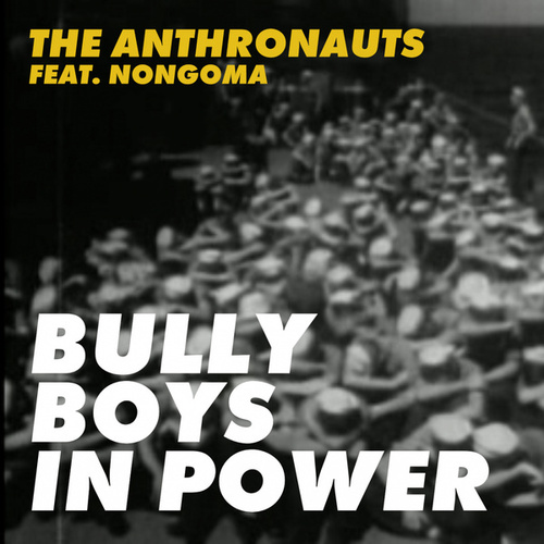 Bully Boys In Power by The Anthronauts
