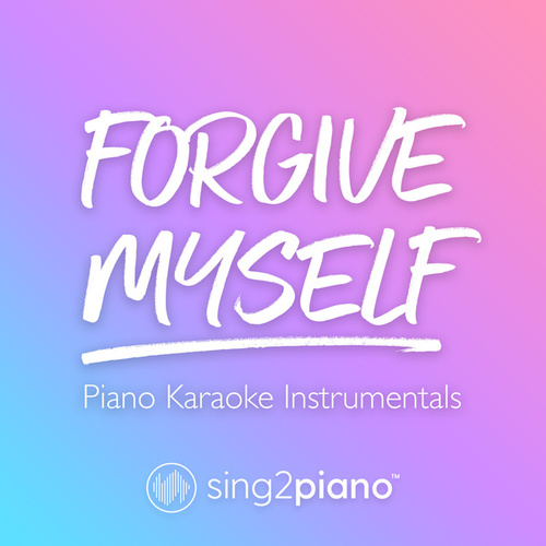 Forgive Myself (Piano Karaoke Instrumentals) by Sing2Piano (1)