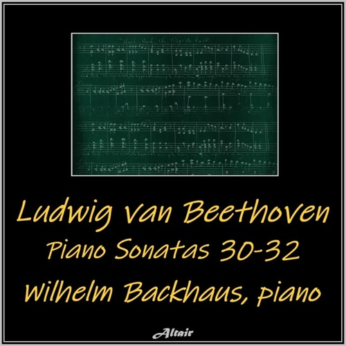 Beethoven: Piano Sonatas 30-32 by Wilhelm Backhaus