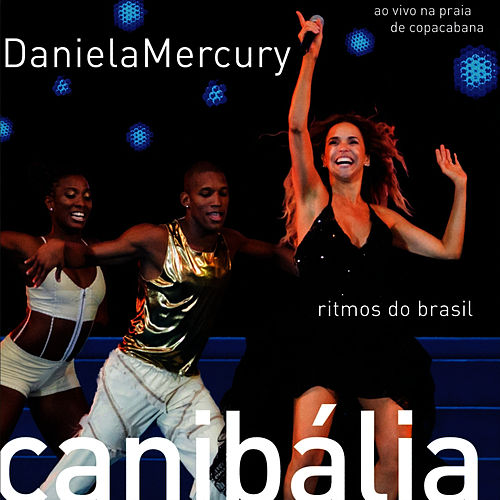 Daniela Mercury - Canibália - Ritmos do Brasil (ao Vivo Na Praia de Copacabana) de Daniela Mercury