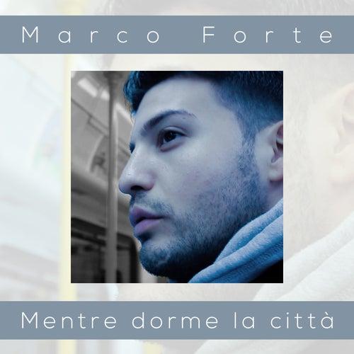 Mentre Dorme La Città by Marco Forte
