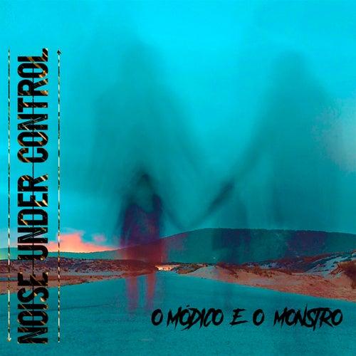 O Módico e o Monstro by Noise Under Control