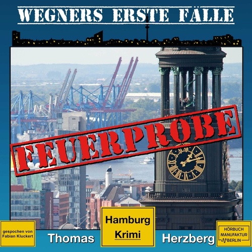 Feuerprobe - Wegners erste Fälle - Hamburg Krimi, Band 2 (ungekürzt) von Thomas Herzberg