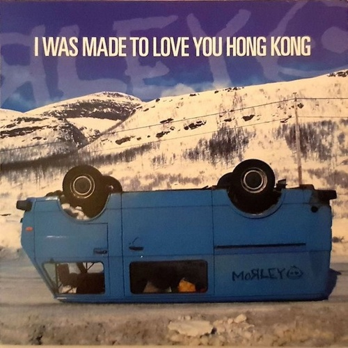 I Was Made to Love You Hong Kong by Morley