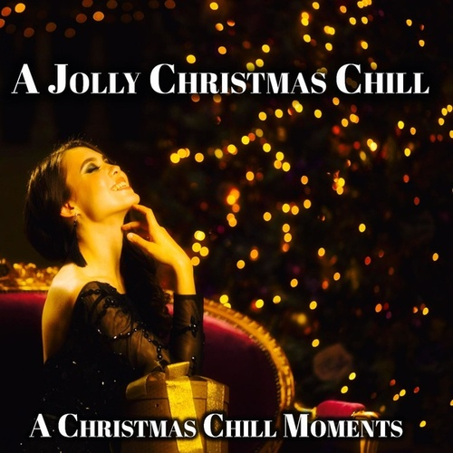 A Jolly Christmas Chill - a Christmas Chill Moments von Various Artists