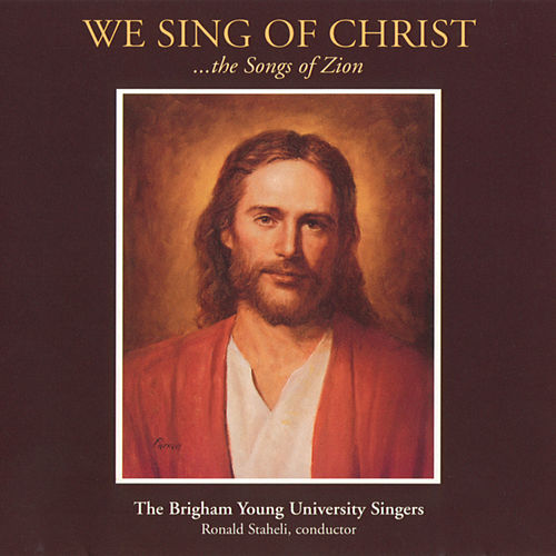 We Sing of Christ: The Songs of Zion by BYU Singers