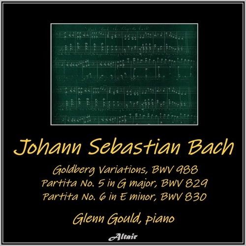 Bach: Goldberg Variations, BWV 988 - Partita No. 5 in G major, BWV 829 - Partita No. 6 in E minor, BWV 830 by Glenn Gould