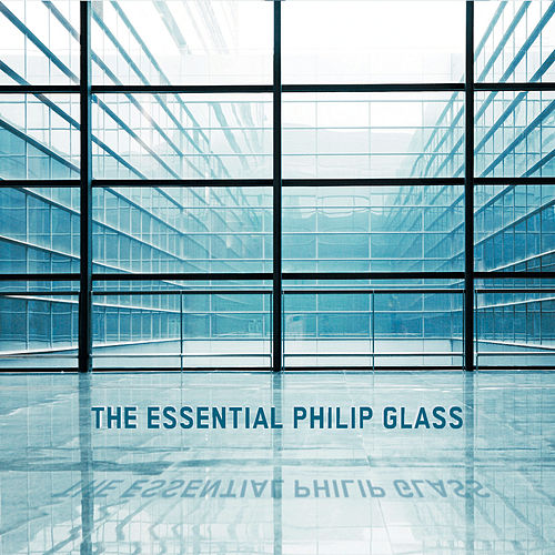 The Essential Philip Glass de Philip Glass