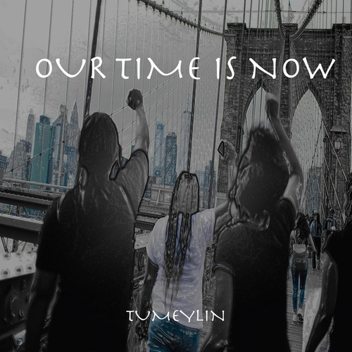 Our Time Is Now by Tumeylin