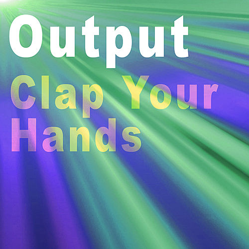 Clap Your Hands - Single by Output