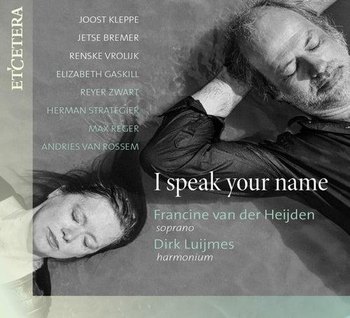 Various Composers: I Speak Your Name by Francine van der Heijden