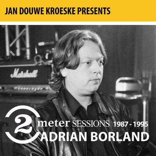 Jan Douwe Kroeske presents: 2 Meter Sessions (1987-1995) - Adrian Borland by Adrian Borland