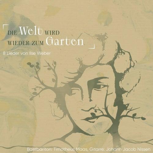 Die Welt wird wieder zum Garten (8 Lieder von Ilse Weber) by Johann Jacob Nissen Timotheus Maas