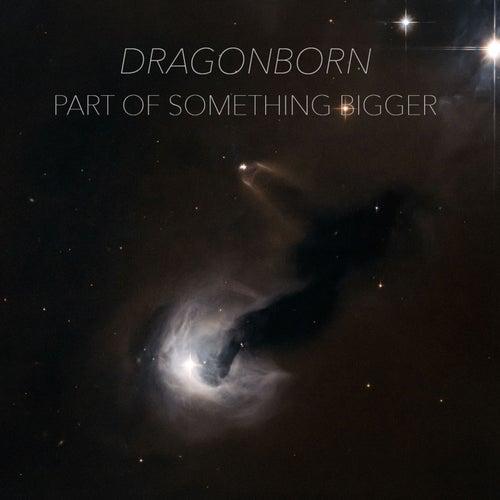Part Of Something Bigger von Dragonborn