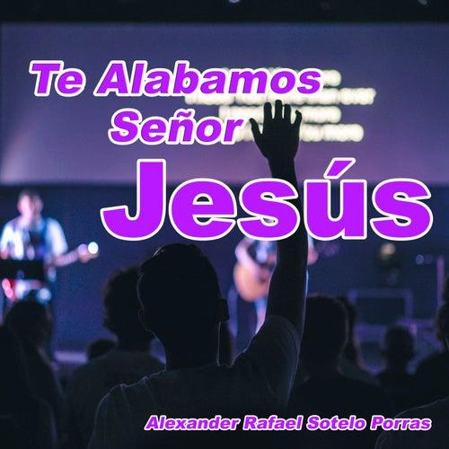 Te Alabamos Señor Jesús de Alexander Rafael Sotelo Porras