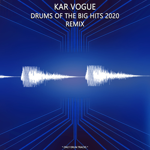 Drums Of The Big Hits 2020 Remix (Special Remix Only Drum Versions) by Kar Vogue