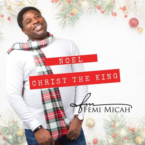 Noel Christ the King by Femi Micah