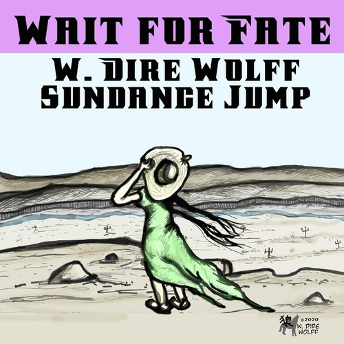 Wait for Fate (feat. Sundance Jump) by W. Dire Wolff