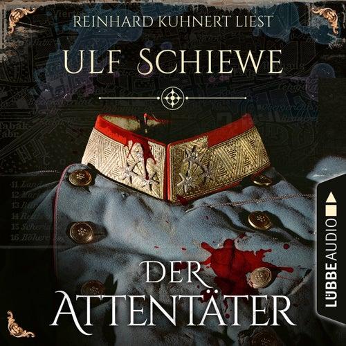 Der Attentäter (Ungekürzt) von Ulf Schiewe