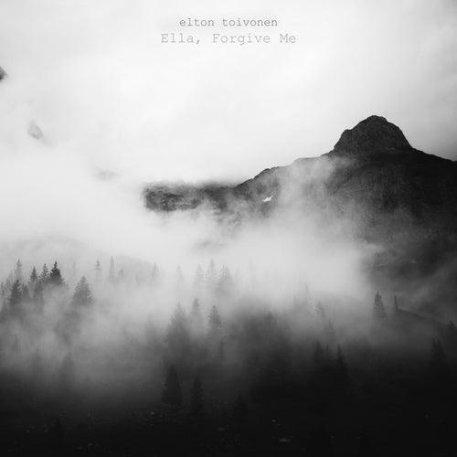 Ella, Forgive Me by Elton Toivonen