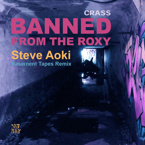 Banned From The Roxy (Steve Aoki's Basement Tapes Remix) by Crass