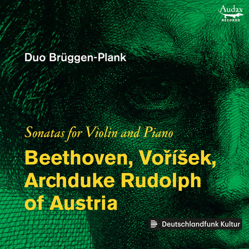 Beethoven, Voříšek, Archduke & Rudolph of Austria: Sonatas for Violin and Piano de Duo Brüggen-Plank