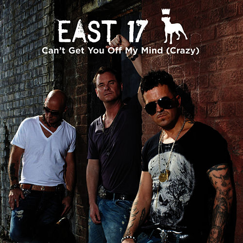 Can't Get You Off My Mind (Crazy) - Single de East 17
