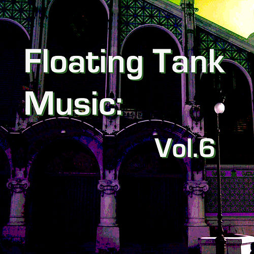 Floating Tank Music: Vol. 6 von Various Artists